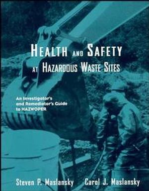 Health and Safety at Hazardous Waste Sites: An Investigator's and Remediator's Guide to Hazwoper, 2nd Edition
