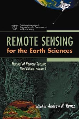 Manual of Remote Sensing, Volume 3, Remote Sensing for the Earth Sciences, 3rd Edition