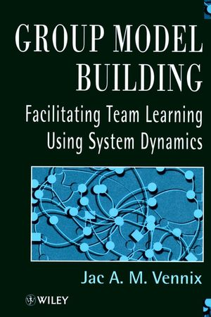 Group Model Building : Facilitating Team Learning Using System Dynamics (0471953555) cover image
