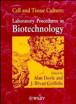 Cell and Tissue Culture: Laboratory Procedures in Biotechnology