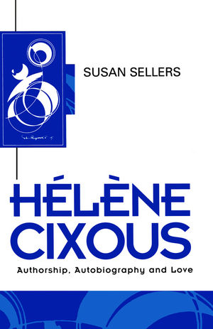 Helene Cixous: Authorship, Autobiography and Love (0745612555) cover image