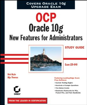 OCP: Oracle 10g New Features for Administrators Study Guide: Exam 1Z0-040