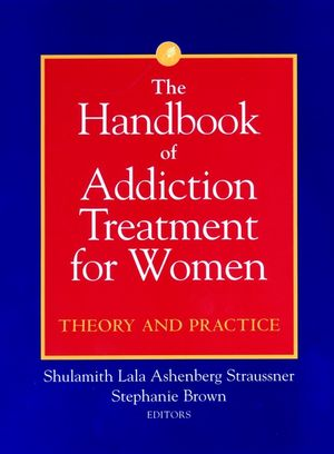 The Handbook of Addiction Treatment for Women: Theory and Practice (0787953555) cover image