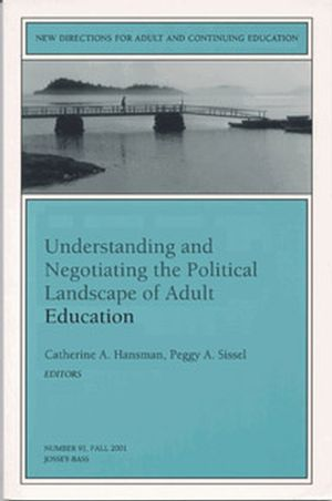 Understanding and Negotiating the Political Landscape of Adult Education: New Directions for Adult and Continuing Education, Number 91