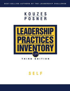 The Leadership Practices Inventory (LPI): Self Instrument, 3rd Edition