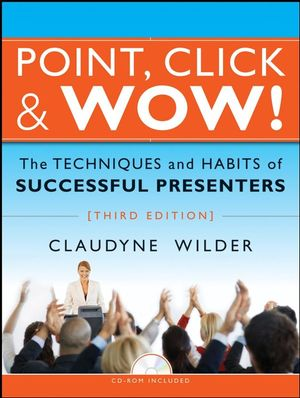 Point, Click and Wow!: The Techniques and Habits of Successful Presenters, 3rd Edition