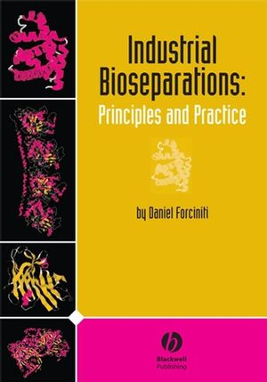 Industrial Bioseparations: Principles and Practice