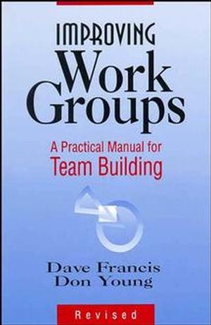 Improving Work Groups: A Practical Manual for Team Building , Revised Edition