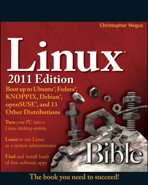 Linux Bible 2011 Edition: Boot up to Ubuntu, Fedora, KNOPPIX, Debian, openSUSE, and 13 Other Distributions (1118029755) cover image