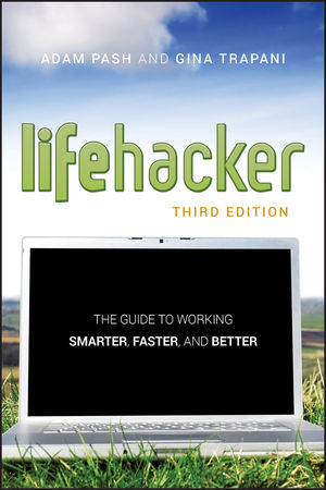 Lifehacker: The Guide to Working Smarter, Faster, and Better, 3rd Edition (1118133455) cover image