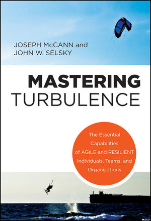 Mastering Turbulence: The Essential Capabilities of Agile and Resilient Individuals, Teams and Organizations (1118239555) cover image