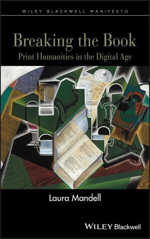Breaking the Book: Print Humanities in the Digital Age