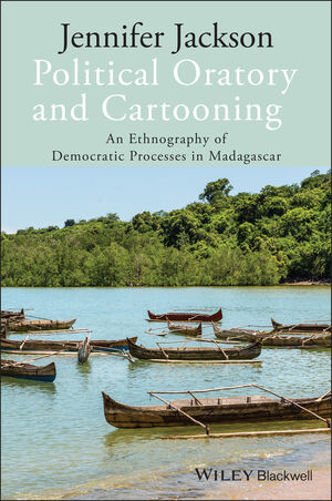 Political Oratory and Cartooning: An Ethnography of Democratic Process in Madagascar (1118306155) cover image