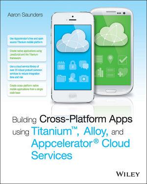Building Cross-Platform Apps using Titanium, Alloy, and Appcelerator Cloud Services (1118673255) cover image