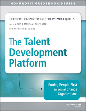 The Talent Development Platform: Putting People First in Social Change Organizations (1118873955) cover image