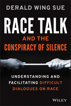 Race Talk and the Conspiracy of Silence: Understanding and Facilitating Difficult Dialogues on Race (1118959655) cover image