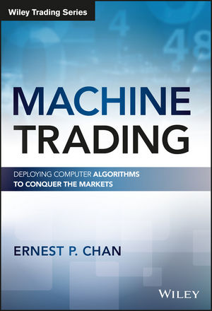 Machine Trading: Deploying Computer Algorithms to Conquer the Markets (1119219655) cover image