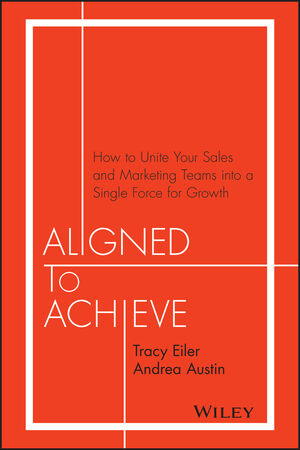 Aligned to Achieve: How to Unite Your Sales and Marketing Teams into a Single Force for Growth (1119291755) cover image