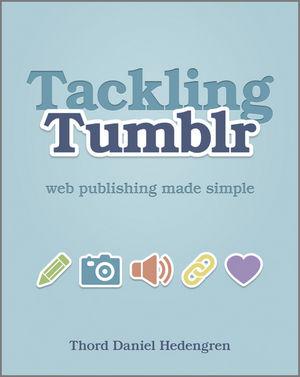 Tackling Tumblr: Web Publishing Made Simple (1119950155) cover image