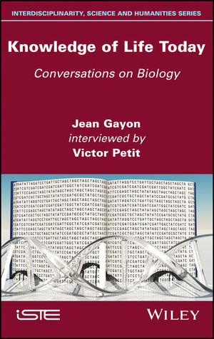 Knowledge of Life Today: Conversations on Biology (Jean Gayon interviewed by Victor Petit)