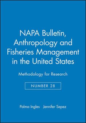 NAPA Bulletin, Number 28, Anthropology and Fisheries Management in the United States: Methodology for Research (1931303355) cover image