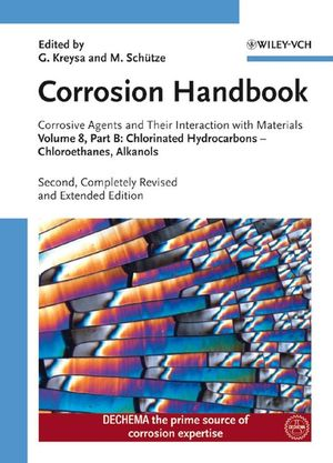 Corrosion Handbook, Corrosive Agents and Their Interaction with Materials, Volume 8, Part B, Chlorinated Hydrocarbons: Chloroethanes, Alkanols, 2nd Edition