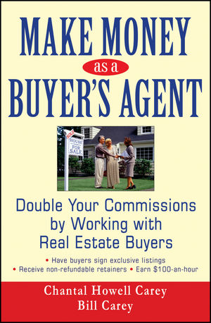 Make Money as a Buyer's Agent: Double Your Commissions by Working with Real Estate Buyers