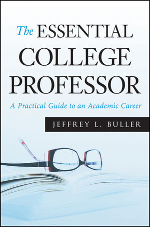 The Essential College Professor: A Practical Guide to an Academic Career (0470605456) cover image
