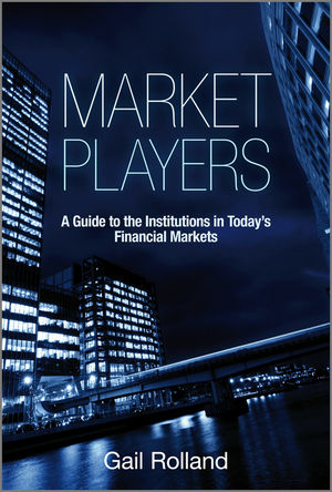 Market Players: A Guide to the Institutions in Today's Financial Markets