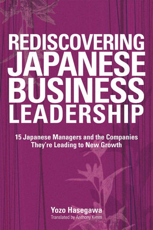 Rediscovering Japanese Business Leadership: 15 Japanese Managers and the Companies They