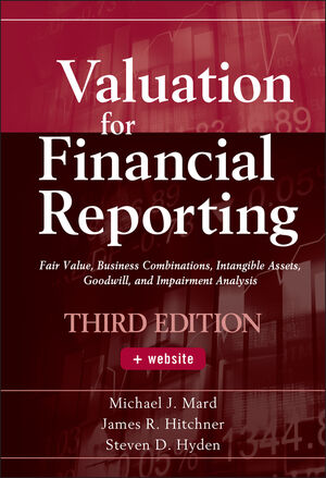 Valuation for Financial Reporting: Fair Value, Business Combinations, Intangible Assets, Goodwill and Impairment Analysis, 3rd Edition (0470933356) cover image
