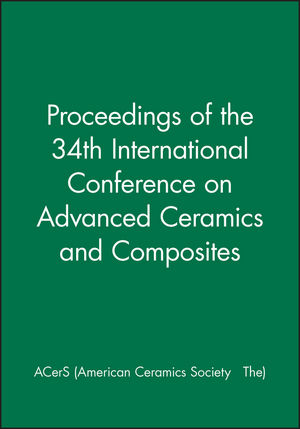 Proceedings of the 34th International Conference on Advanced Ceramics and Composites