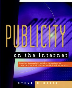 Publicity on the Internet: Creating Successful Publicity Campaigns on the Internet and the Commercial Online Services