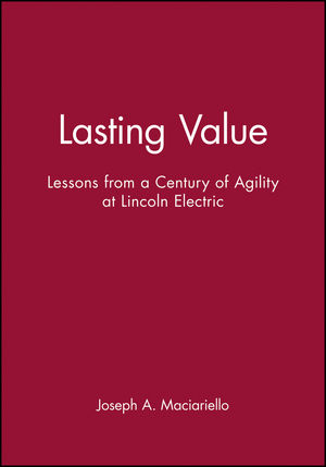 Lasting Value: Lessons from a Century of Agility at Lincoln Electric