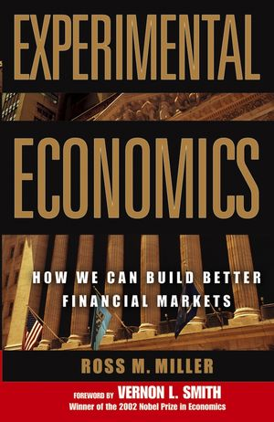 Experimental Economics: How We Can Build Better Financial Markets
