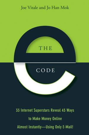 The E-Code: 34 Internet Superstars Reveal 44 Ways to Make Money Online Almost Instantly--Using Only E-Mail!