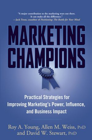 Marketing Champions: Practical Strategies for Improving Marketing's Power, Influence, and Business Impact