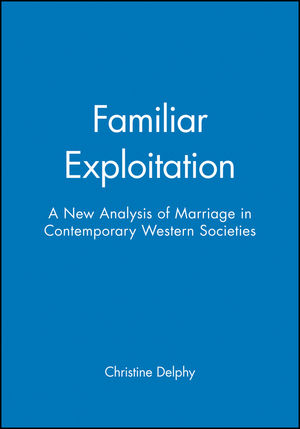 Familiar Exploitation: A New Analysis of Marriage in Contemporary Western Societies