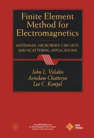 Finite Element Method Electromagnetics: Antennas, Microwave Circuits, and Scattering Applications