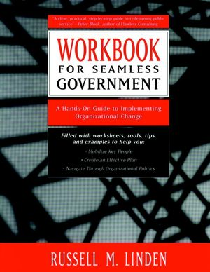 Workbook for Seamless Government: A Hands-on Guide to Implementing Organizational Change