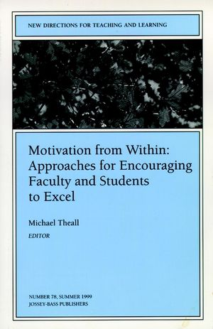 Motivation from Within: Approaches for Encouraging Faculty and Students to Excel: New Directions for Teaching and Learning, Number 78