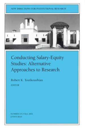 Conducting Salary-Equity Studies: Alternative Approaches to Research: New Directions for Institutional Research, Number 115