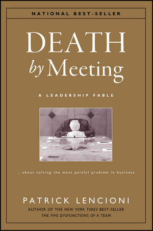 Death by Meeting: A Leadership Fable...About Solving the Most Painful Problem in Business (0787968056) cover image