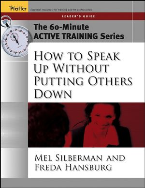 The 60-Minute Active Training Series: How to Speak Up Without Putting Others Down, Leader's Guide