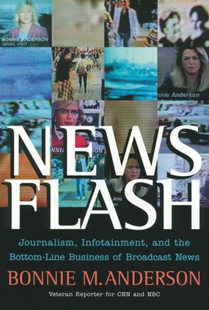 News Flash: Journalism, Infotainment and the Bottom-Line Business of Broadcast News (0787975656) cover image
