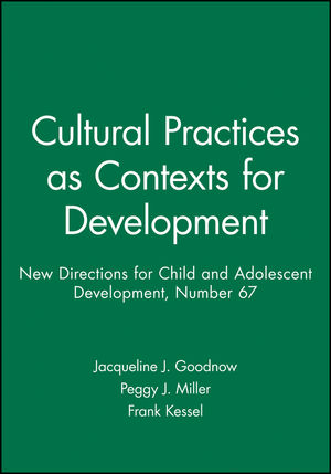 Cultural Practices as Contexts for Development: New Directions for Child and Adolescent Development, Number 67