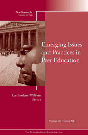 Emerging Issues and Practices in Peer Education: New Directions for Student Services, Number 133