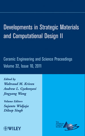 Developments in Strategic Materials and Computational Design II: Ceramic Engineering and Science Proceedings, Volume 32, Issue 10 (1118059956) cover image
