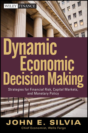 Dynamic Economic Decision Making: Strategies for Financial Risk, Capital Markets, and Monetary Policy (1118100956) cover image