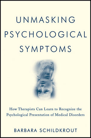 Unmasking Psychological Symptoms: How Therapists Can Learn to Recognize the Psychological Presentation of Medical Disorders (1118106156) cover image